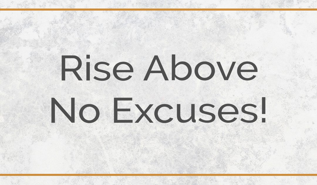 Rise Above, No Excuses!